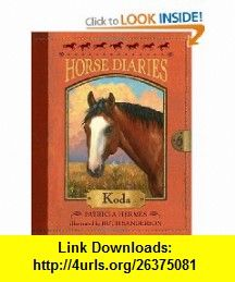 Horse Diaries #3 Koda (9780375851995) Patricia Hermes, Ruth Sanderson , ISBN-10: 0375851992  , ISBN-13: 978-0375851995 ,  , tutorials , pdf , ebook , torrent , downloads , rapidshare , filesonic , hotfile , megaupload , fileserve