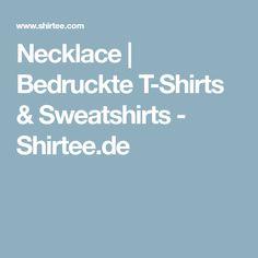 Necklace | Bedruckte T-Shirts & Sweatshirts - Shirtee.de Sweatshirts, Hoodies, Trainers, Sweaters, Hoodie