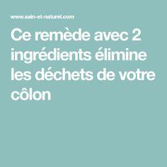 Ce remède avec 2 ingrédients élimine les déchets de votre côlon