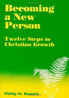 Becoming A New Person: Twelve Steps To Christian Growth by Philip St. Romain,http://www.amazon.com/dp/0557712165/ref=cm_sw_r_pi_dp_cX.htb145ZGX54QA