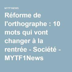 Réforme de l'orthographe : 10 mots qui vont changer à la rentrée - Société - MYTF1News