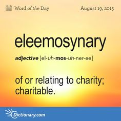 Dictionary.com's Word of the Day - eleemosynary - of or relating to alms, charity, or charitable donations