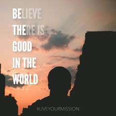 Be the good in the world... #liveyourmission