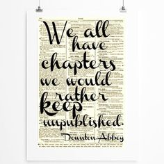 Downton Abbey Quote, We All Have Chapters We'd Rather Keep Unpublished Wall Decor, Art Print, Wall Art