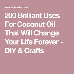 200 Brilliant Uses For Coconut Oil That Will Change Your Life Forever - DIY & Crafts