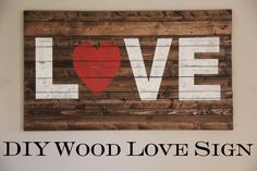 $15 DIY Wood LOVE Sign...i want one....but i think i'll make mine larger and use it as a headboard. Not sure what to write on it though...