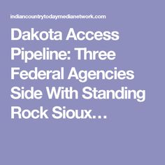 Dakota Access Pipeline: Three Federal Agencies Side With Standing Rock Sioux…