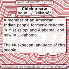Chick·a·saw  noun/ˈCHikəˌsô/  Chickasaw, plural;Chickasaws, plural    A member of an American Indian people formerly resident in Mississippi and Alabama, and now in Oklahoma    The Muskogean language of this people    adjective/ˈCHikəˌsô/    Of or relating to this people or their language    #VoiceDictionary #LetsGetWordy #dailygfxdef #Chickasaw