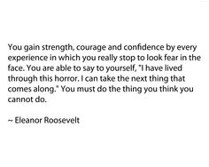 It is through the fearlessness of individuals such as Eleanor Roosevelt that we witness the opposition of that which we desire to change most.