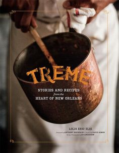 treme: stories and recipes from the heart of new orleans • lolis eric elie