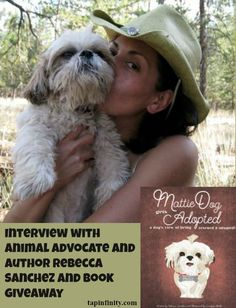 #giveaway of MattieDog gets Adopted. Read about how Mattie inspired Rebecca and her husband to start a foundation to help animals in this article and enter the book giveaway here: http://tapinfinity.com/rebecca-sanchez-interview