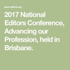 2017 National Editors Conference, Advancing our Profession, held in Brisbane.