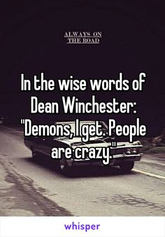 """Supernatural In the wise words of Dean Winchester: """"Demons, I get. People are crazy. Supernatural Fans, Supernatural Tattoo, Supernatural Wallpaper, Supernatural Funny Quotes, Supernatural Poster, Destiel, Johnlock, Medici Masters Of Florence, My Demons"""