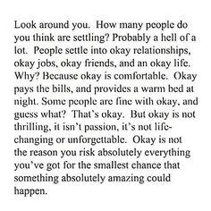 "I will never settle. Having an ""okay"" life is not on my agenda."