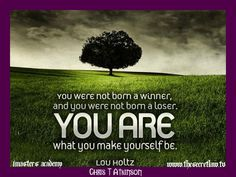 """""""You were not born a winner and you were not born a loser. You are what you make yourself be"""" - Lou Holtz Daily Inspirational Motivational Picture Quotes...To Make This Your Facebook Timeline Cover Photo or desktop wallpaper or to get Some Other AWESOME FREE Goodies Go To:- http://www.thesecretlaw.tv/?p=7360"""