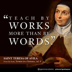 Actions speak louder than words. Always love quotes along those lines. {Teach by works more than by words.St Teresa of Avila Catholic Quotes} Catholic Quotes, Catholic Prayers, Religious Quotes, Catholic Saints, Roman Catholic, Religious Images, Biblical Quotes, Holy Mary, St Theresa Of Avila