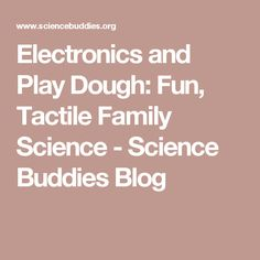 Electronics and Play Dough: Fun, Tactile Family Science - Science Buddies Blog