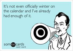 It's not even officially winter on the calendar and I've already had enough of it.