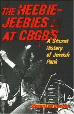 The Heebie-Jeebies at CBGB's: A Secret History of Jewish Punk by Steven Lee Beeber (nonfiction)