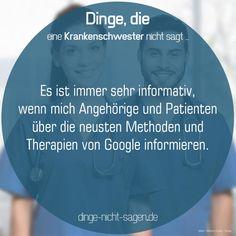 Es ist immer sehr informativ, wenn mich Angehörige und Patienten über die neusten Methoden und Therapien von Google informieren.