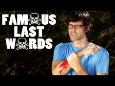 Rhett and Link Famous Last Words. So funny! If you have not seen a Rhett and Link video, they are hilarious!