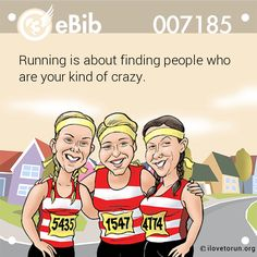 Running is about finding people who are your kind of crazy.