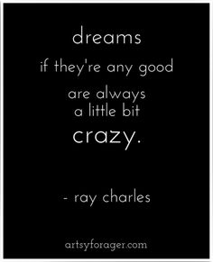 Crazy dreams are always worth having. #quotes #raycharles