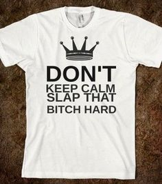 DON'T KEEP CALM SLAP THAT BITCH HARD - glamfoxx.com - Skreened T-shirts, Organic Shirts, Hoodies, Kids Tees, Baby One-Pieces and Tote Bags