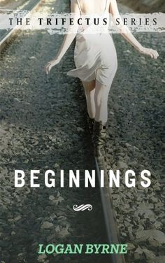 Beginnings (The Trifectus Series - Book One) by Logan Byrne, http://www.amazon.com/dp/B00AU73D70/ref=cm_sw_r_pi_dp_ZND.rb1BE3JFZ