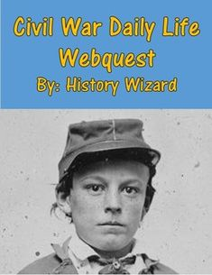 Civil War Daily Life Webquest uses a great website that allows students to get a better understanding of the daily life of soldiers and regular people during the Civil War. The webquest also covers medicine, spying, and the treatment African American soldiers in the Civil War.