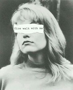 Fire walk with me. TP.