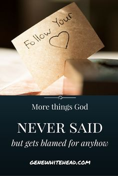 "More things God never said... why ""Listen to Your Heart"" is a recipe for disaster."
