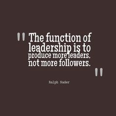 "Ralph Nader - ""The function of leadership is to produce more leaders, not more followers."" #quote #entrepreneurial #business // www.growthfunders.com"