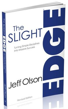 Master the Slight Edge in anything in life.  Simple disciplines, or simple errors in judgement.