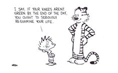 """Calvin & Hobbes """"I say, if your knees aren't green by the end of the day [...]"""" by Bill Watterson"""