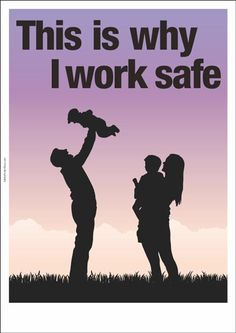 A Safety Poster Showing An Image Of A Happy Family , With The Message :  This Is Why I Work Safe.