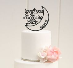 ORIGINAL LOVE YOU TO THE MOON AND BACK WEDDING CAKE TOPPER    PLEASE NOTE: We love to allow 3-4 weeks for the production of our custom items