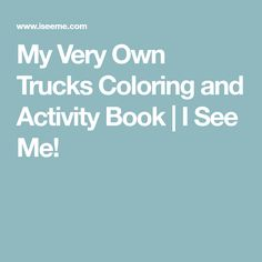 My Very Own Trucks Coloring and Activity Book | I See Me!