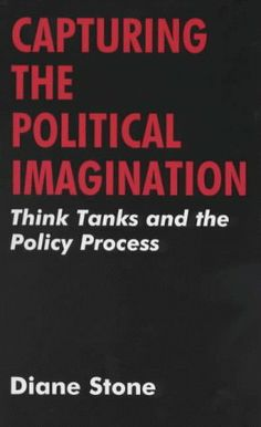 Capturing the Political Imagination: Think Tanks and the Policy Process by Diane Stone, http://www.amazon.com/dp/0714642630/ref=cm_sw_r_pi_dp_cdZHsb1C6HJ3S