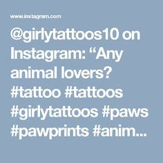 "@girlytattoos10 on Instagram: ""Any animal lovers? #tattoo #tattoos #girlytattoos #paws #pawprints #animals #animallover #pawprinttattoo #foottattoo"""