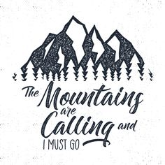 """""""The mountains are calling and i must go"""""""
