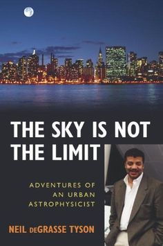 The Sky Is Not the Limit: Adventures of an Urban Astrophysicist by Neil Degrasse Tyson