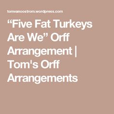 """Five Fat Turkeys Are We"" Orff Arrangement 