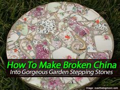 How To Make Broken China Into Gorgeous Garden Stepping Stones; great idea for thrift shopping :D