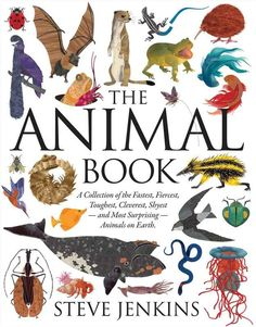The Animal Book: A Collection of the Fastest, Fiercest, Toughest, Cleverest, Shyest — and Most Surprising — Animals on Earth by Steve Jenkins | 20 Of The Best Children's Books Of 2013