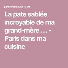 La pate sablée incroyable de ma grand-mère … - Paris dans ma cuisine