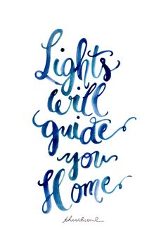 Light will guide you home.