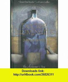 Doctor Illuminatus ( The Alchemists Son) (9780316058377) Martin Booth , ISBN-10: 0316058378  , ISBN-13: 978-0316058377 ,  , tutorials , pdf , ebook , torrent , downloads , rapidshare , filesonic , hotfile , megaupload , fileserve