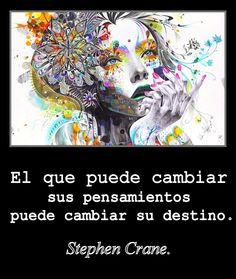 """""""El que puede cambiar sus pensamientos puede cambiar su destino."""" Stephen Crane - """"Who can change his thoughts can change his destiny."""" Stephen Crane"""