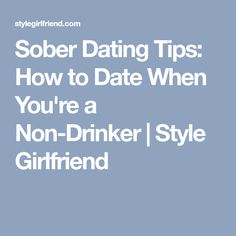 Sober Dating Tips: How to Date When You're a Non-Drinker | Style Girlfriend